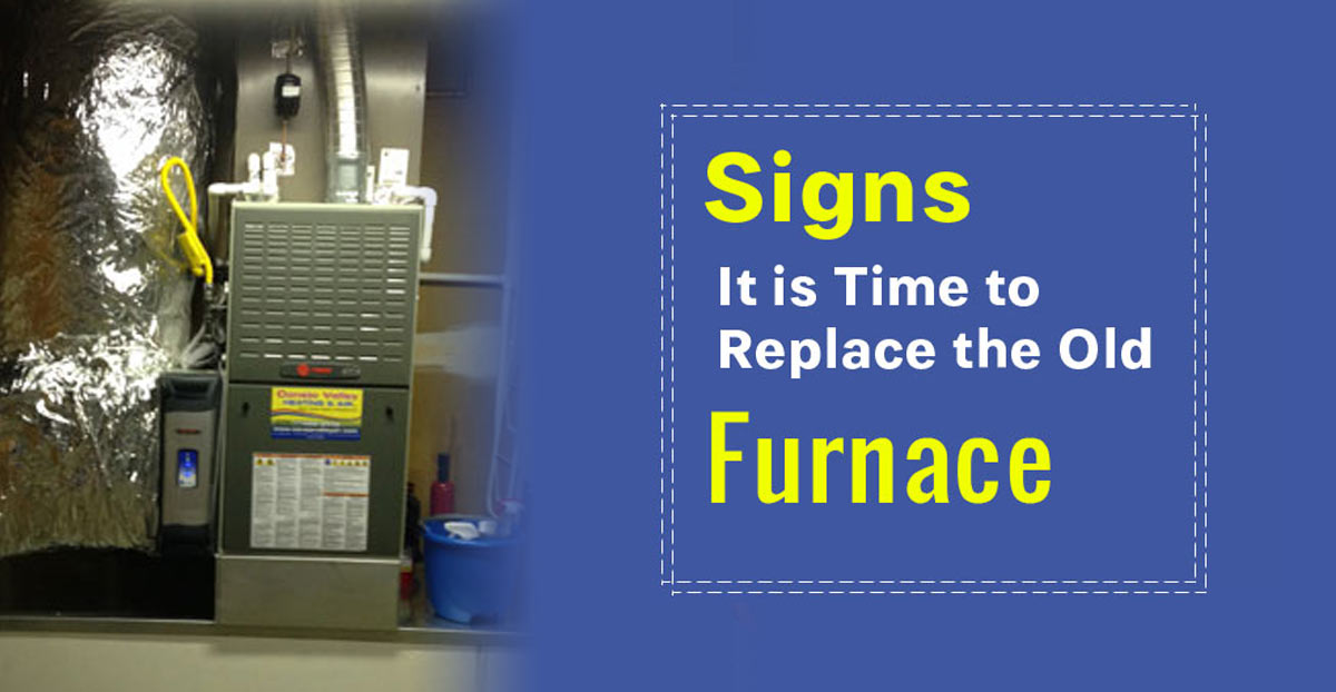 Signs It is Time to Replace the Old Furnace
