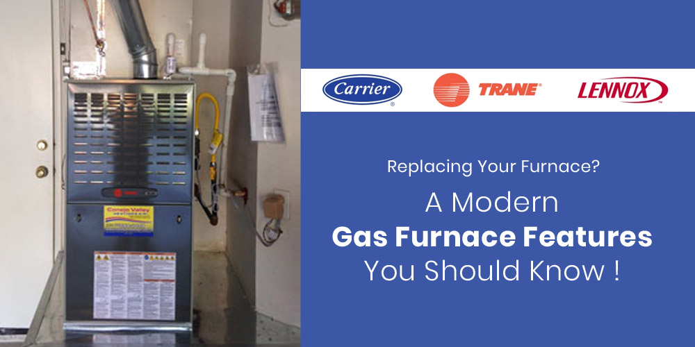 Modern Gas Furnace Features to Look for When Replacing Your Furnace